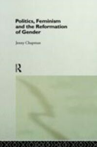 Ebook in inglese Politics, Feminism and the Reformation of Gender Chapman, Jennifer