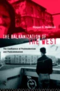 Foto Cover di Balkanization of the West, Ebook inglese di Stjepan Mestrovic, edito da Taylor and Francis