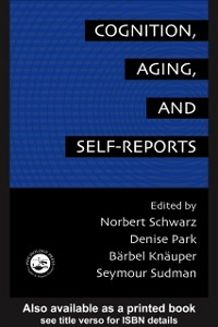 Ebook in inglese Cognition, Aging And Self-Reports Arbor, Ann , Knauper, Barbel , Park, Denise , Schwarz, Norbert