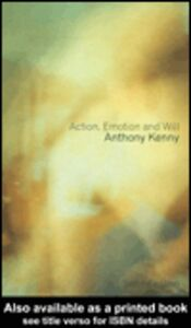 Ebook in inglese Action, Emotion and Will Kenny, Anthony