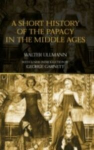 Ebook in inglese Short History of the Papacy in the Middle Ages Ullmann, Walter