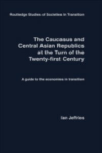 Ebook in inglese Caucasus and Central Asian Republics at the Turn of the Twenty-First Century Jeffries, Ian