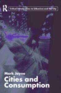 Foto Cover di Cities and Consumption, Ebook inglese di Mark Jayne, edito da Taylor and Francis