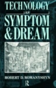 Ebook in inglese Technology as Symptom and Dream Romanyshyn, Robert