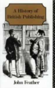 Ebook in inglese History of British Publishing Feather, John