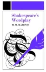 Ebook in inglese Shakespeare's Wordplay Mahood, M.M. , Mahood, Professor M M