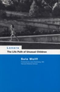Ebook in inglese Loners: The Life Path of Unusual Children Wolff, Dr Sula , Wolff, Sula