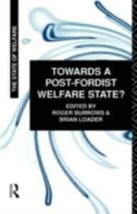 Ebook in inglese Towards a Post-Fordist Welfare State? Burrows, Roger , Loader, Brian