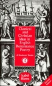 Foto Cover di Classical and Christian Ideas in English Renaissance Poetry, Ebook inglese di Isabel Rivers, edito da Taylor and Francis