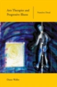 Foto Cover di Arts Therapies and Progressive Illness, Ebook inglese di  edito da Taylor and Francis