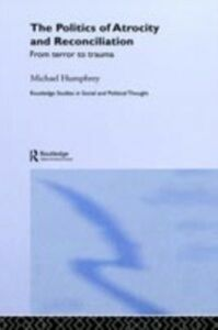 Ebook in inglese Politics of Atrocity and Reconciliation Humphrey, Michael