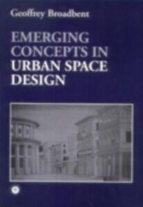 Ebook in inglese Emerging Concepts in Urban Space Design Broadbent, Geoffrey , Broadbent, Professor Geoffrey