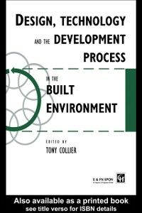 Foto Cover di Design, Technology and the Development Process in the Built Environment, Ebook inglese di Tom Collier, edito da Taylor and Francis