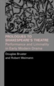 Foto Cover di Prologues to Shakespeare's Theatre, Ebook inglese di Douglas Bruster,Robert Weimann, edito da Taylor and Francis