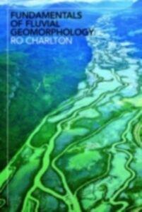 Foto Cover di Fundamentals of Fluvial Geomorphology, Ebook inglese di Ro Charlton, edito da Taylor and Francis