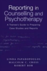 Ebook in inglese Reporting in Counselling and Psychotherapy Bor, Robert , Cross, Malcolm , Papadopoulos, Linda