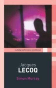Foto Cover di Jacques Lecoq, Ebook inglese di Simon Murray, edito da Taylor and Francis