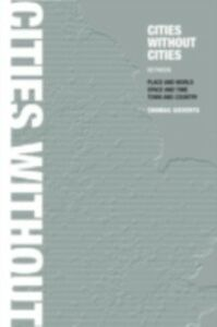Foto Cover di Cities Without Cities, Ebook inglese di Thomas Sieverts, edito da Taylor and Francis