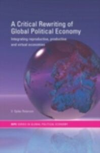 Ebook in inglese Critical Rewriting of Global Political Economy Peterson, V. Spike
