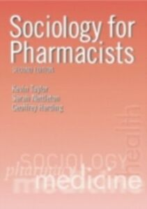 Ebook in inglese Sociology for Pharmacists Harding, Geoffrey , Nettleton, Sarah , Taylor, Kevin M. G.