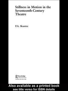 Ebook in inglese Stillness in Motion in the Seventeenth Century Theatre Skantze, P. A.