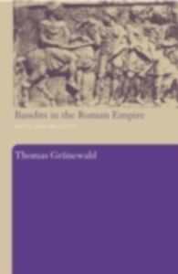 Foto Cover di Bandits in the Roman Empire, Ebook inglese di Thomas Grunewald, edito da Taylor and Francis