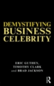 Ebook in inglese Demystifying Business Celebrity Clark, Timothy , Guthey, Eric , Jackson, Brad