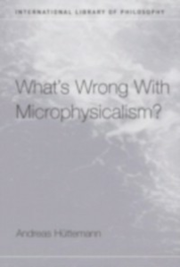 Ebook in inglese What's Wrong With Microphysicalism? Huttemann, Andreas