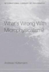 What's Wrong With Microphysicalism?