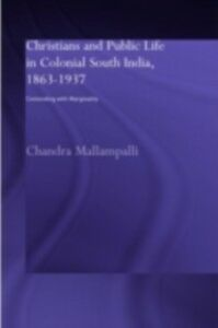 Ebook in inglese Christians and Public Life in Colonial South India, 1863-1937 Mallampalli, Chandra