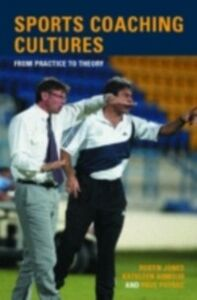 Ebook in inglese Sports Coaching Cultures Armour, Kathleen M. , Jones, Robyn , Potrac, Paul