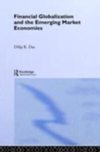 Foto Cover di Financial Globalization and the Emerging Market Economy, Ebook inglese di Dilip K. Das, edito da Taylor and Francis