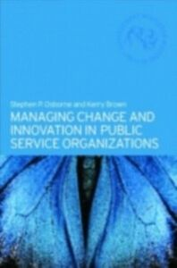 Foto Cover di Managing Change and Innovation in Public Service Organizations, Ebook inglese di Kerry Brown,Stephen P. Osborne, edito da Taylor and Francis