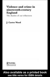 Ebook in inglese Violence and Crime in Nineteenth Century England Wood, J. Carter