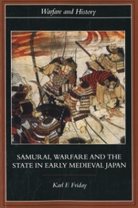 Ebook in inglese Samurai, Warfare and the State in Early Medieval Japan Friday, Karl F.