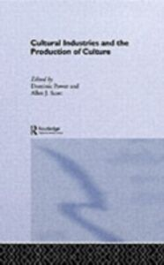Ebook in inglese Cultural Industries and the Production of Culture Power, Dominic , Scott, Allen J.