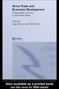 Ebook in inglese Arms Trade and Economic Development Brauer, Jurgen , Dunne, Paul