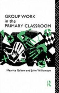 Ebook in inglese Group Work in the Primary Classroom Galton, Maurice , Williamson, John