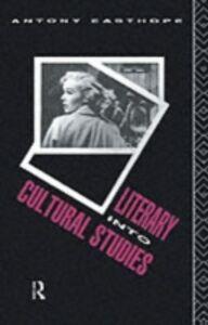 Ebook in inglese Literary into Cultural Studies Easthope, Antony