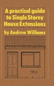 Foto Cover di Practical Guide to Single Storey House Extensions, Ebook inglese di Andrew R. Williams, edito da Taylor and Francis