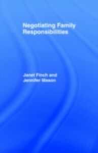 Ebook in inglese Negotiating Family Responsibilities Finch, Janet , Finch, Professor Janet V , Mason, Jennifer