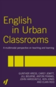 Ebook in inglese English in Urban Classrooms Bourne, Jill , Franks, Anton , Hardcastle, John , Jewitt, Carey