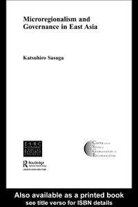 Ebook in inglese Microregionalism and Governance in East Asia Sasuga, Dr. Katsuhiro