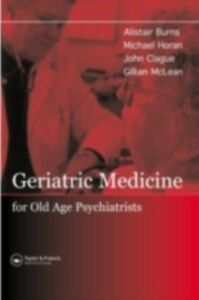 Ebook in inglese Geriatric Medicine for Old-Age Psychiatrists Burns, Alistair , Horan, Michael