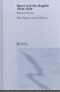 Ebook in inglese Sport and the English, 1918-1939 Huggins, Mike , Williams, Jack