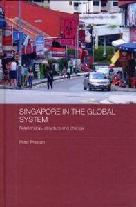 Foto Cover di Singapore in the Global System, Ebook inglese di Peter Preston, edito da Taylor and Francis