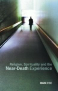 Ebook in inglese Religion, Spirituality and the Near-Death Experience Fox, Mark