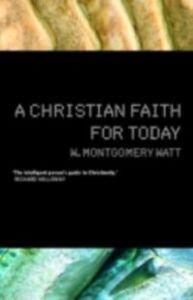 Ebook in inglese Christian Faith for Today Watt, Prof W Montgomery , Watt, W. Montgomery