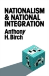 Foto Cover di Nationalism and National Integration, Ebook inglese di Anthony H. Birch, edito da Taylor and Francis
