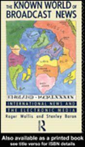 Foto Cover di The Known World of Broadcast News, Ebook inglese di Stanley Baran,Roger Wallis, edito da